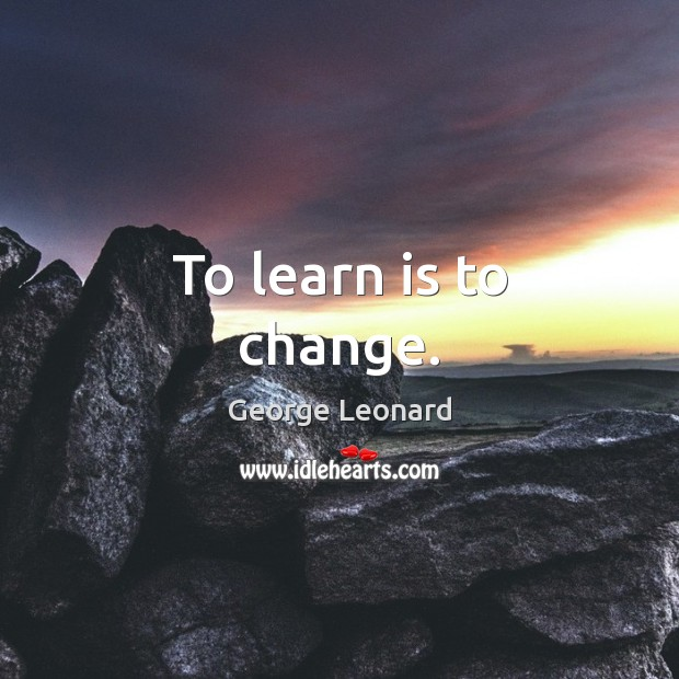 Image, To learn is to change.