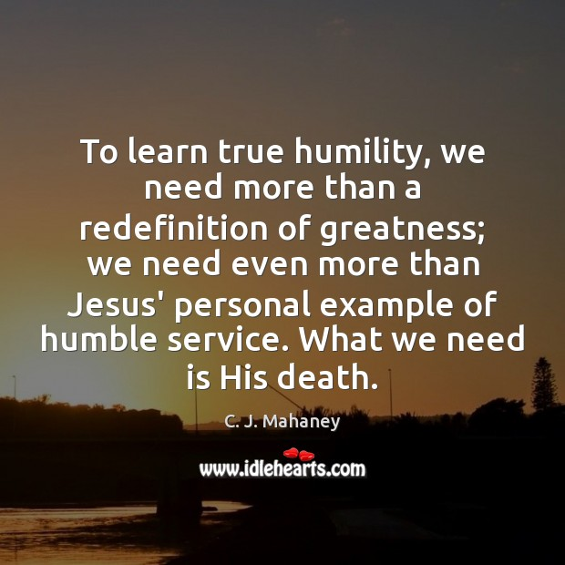 Image, To learn true humility, we need more than a redefinition of greatness;