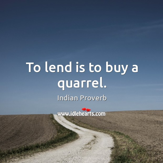 Image, To lend is to buy a quarrel.