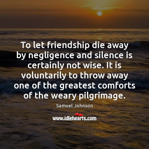 Image, To let friendship die away by negligence and silence is certainly not