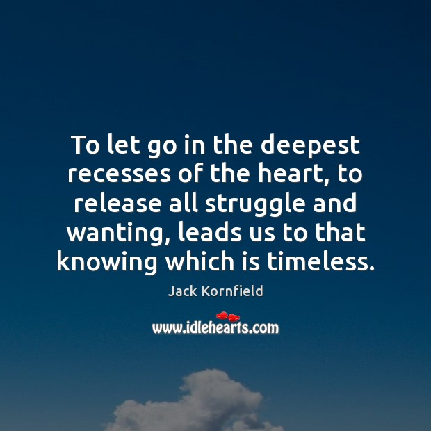 To let go in the deepest recesses of the heart, to release Jack Kornfield Picture Quote