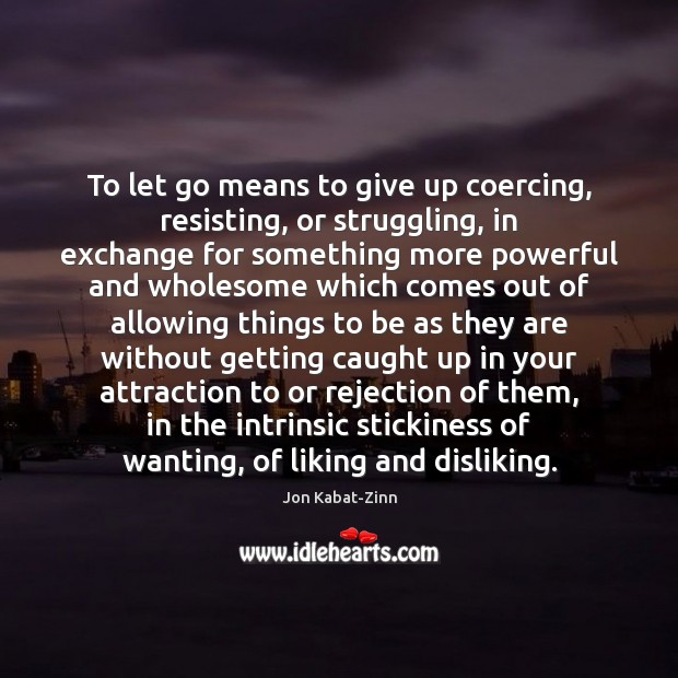 To let go means to give up coercing, resisting, or struggling, in Image