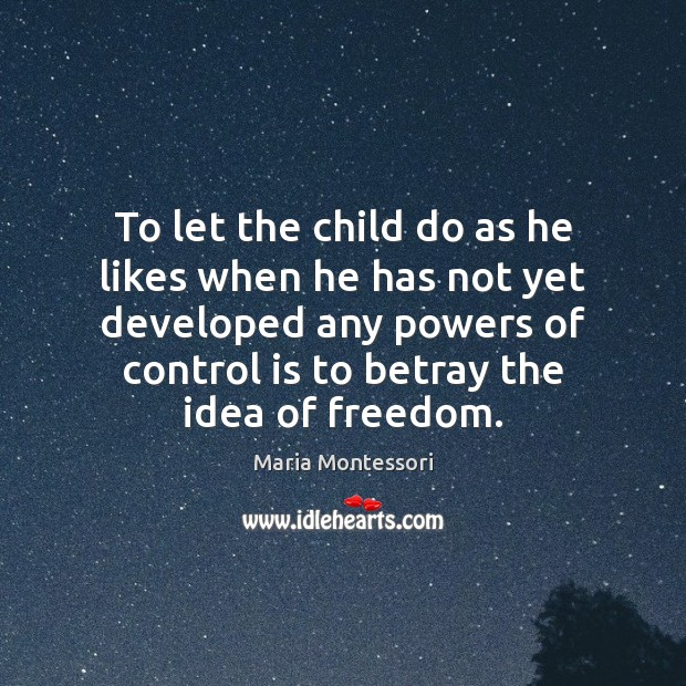 To let the child do as he likes when he has not Image