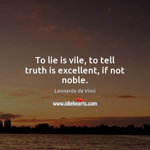 To lie is vile, to tell truth is excellent, if not noble. Image