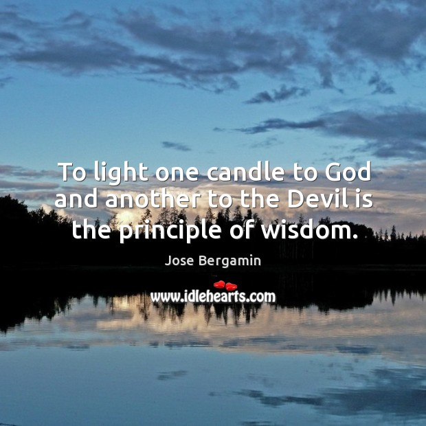To light one candle to God and another to the devil is the principle of wisdom. Image