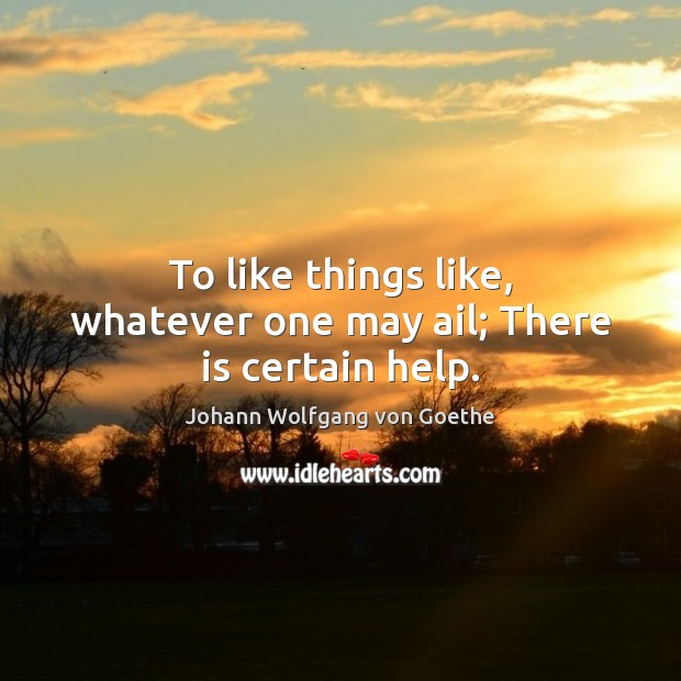 To like things like, whatever one may ail; There is certain help. Image