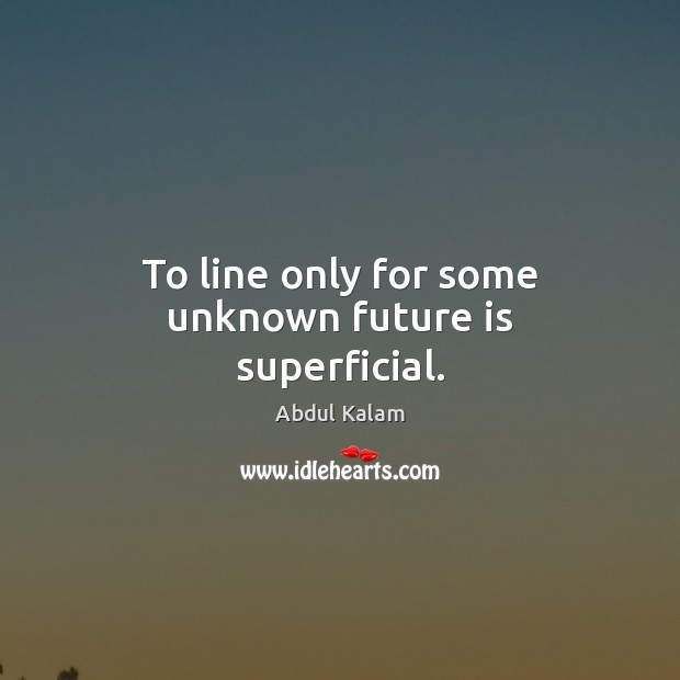 Image, To line only for some unknown future is superficial.