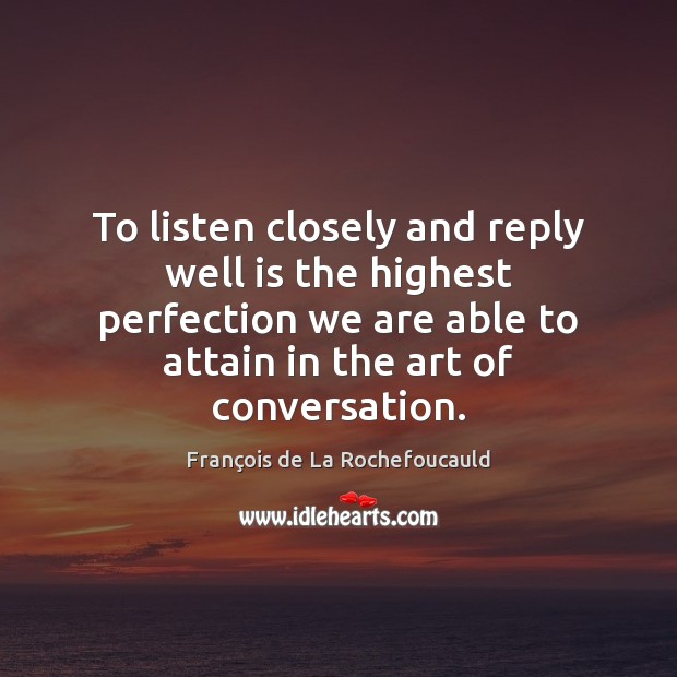 Image, To listen closely and reply well is the highest perfection we are