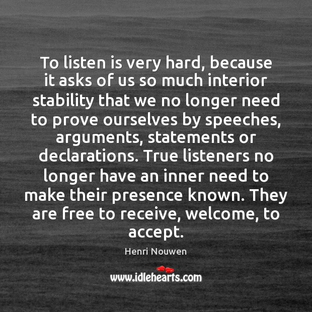 To listen is very hard, because it asks of us so much Henri Nouwen Picture Quote