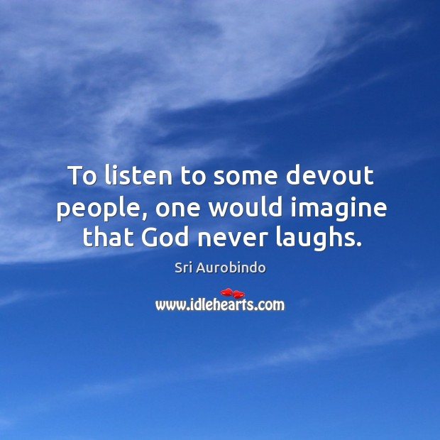 To listen to some devout people, one would imagine that God never laughs. Image