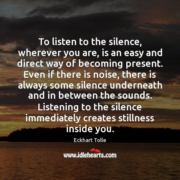 To listen to the silence, wherever you are, is an easy and Image