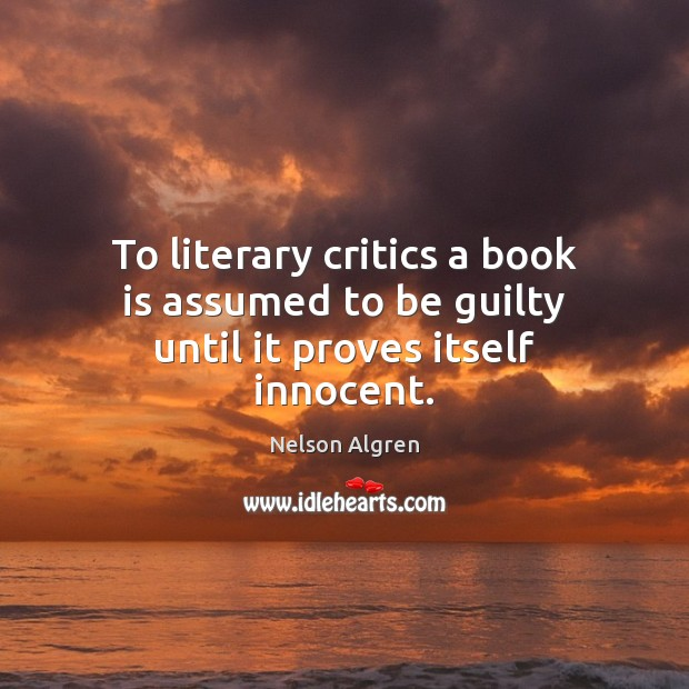 To literary critics a book is assumed to be guilty until it proves itself innocent. Image