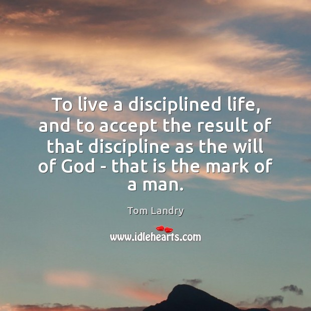 Image, To live a disciplined life, and to accept the result of that