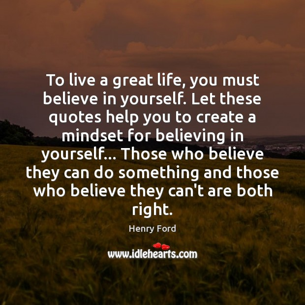 To live a great life, you must believe in yourself. Let these Henry Ford Picture Quote