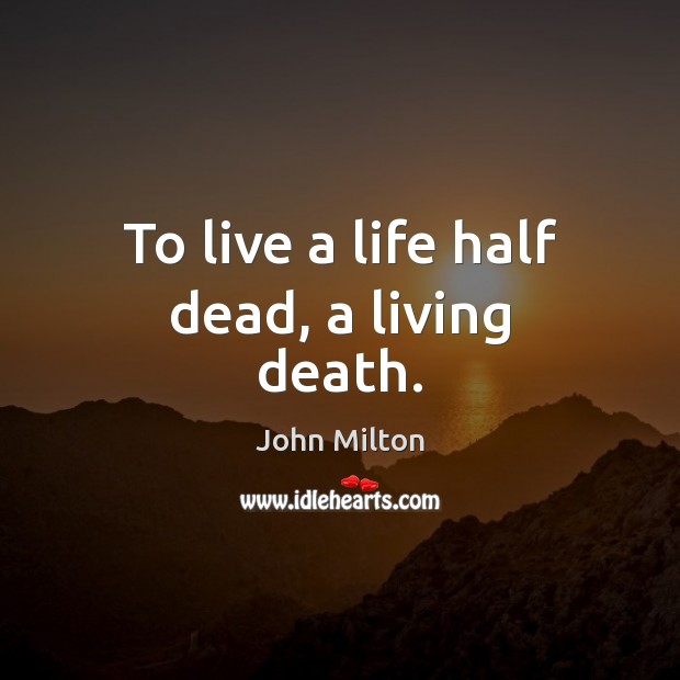 To live a life half dead, a living death. Image