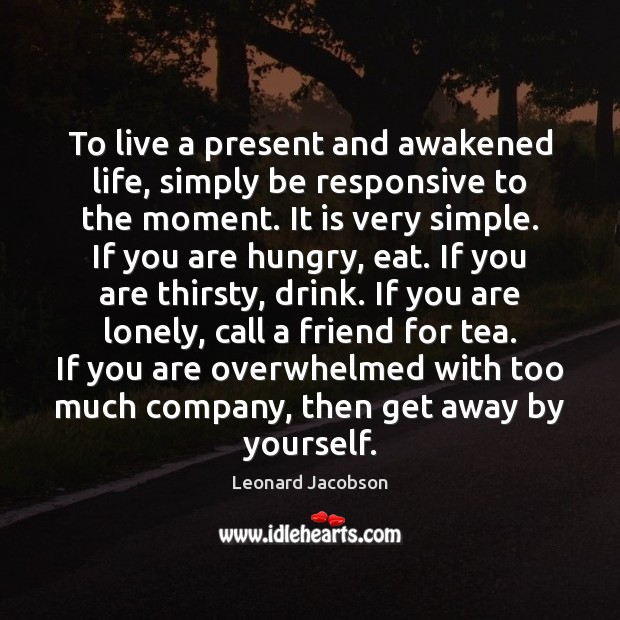 Image, To live a present and awakened life, simply be responsive to the