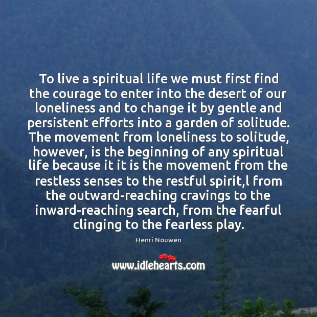 To live a spiritual life we must first find the courage to Image