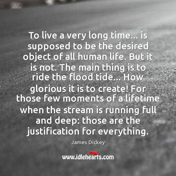 James Dickey Picture Quote image saying: To live a very long time… is supposed to be the desired