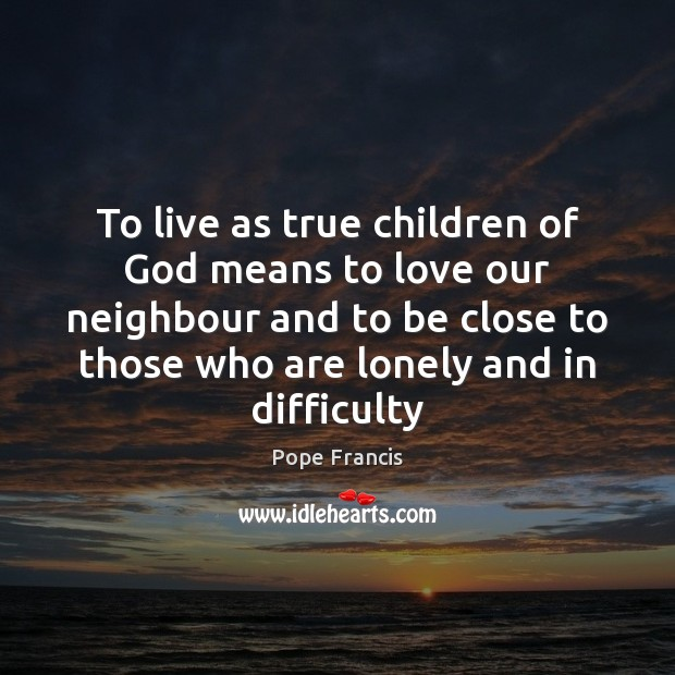 Image, To live as true children of God means to love our neighbour