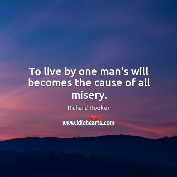 Image, To live by one man's will becomes the cause of all misery.
