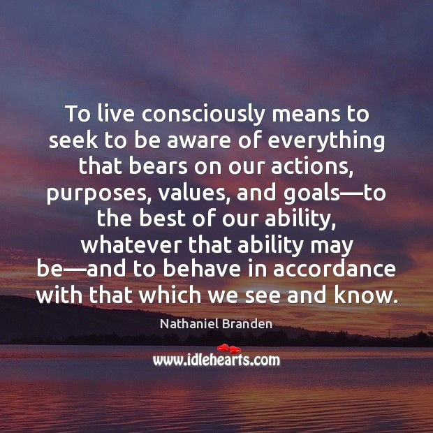 Image, To live consciously means to seek to be aware of everything that