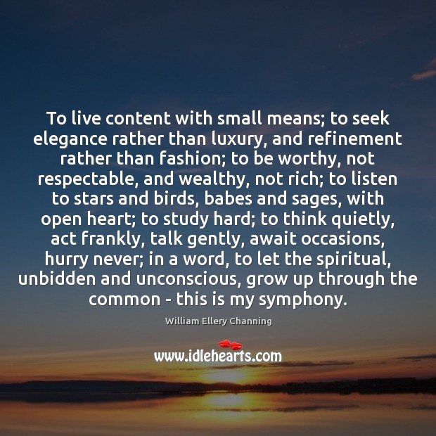 Image, To live content with small means; to seek elegance rather than luxury,