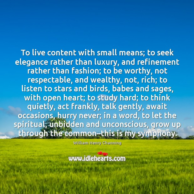 To live content with small means; to seek elegance rather than luxury, and refinement rather than fashion Image