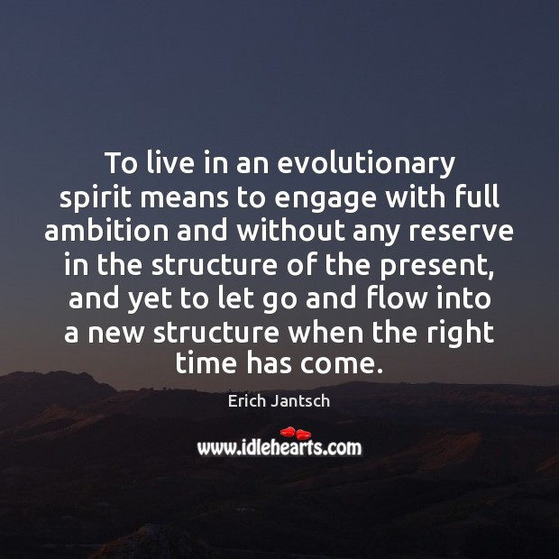 To live in an evolutionary spirit means to engage with full ambition Image