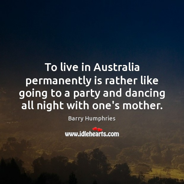 Image, To live in Australia permanently is rather like going to a party