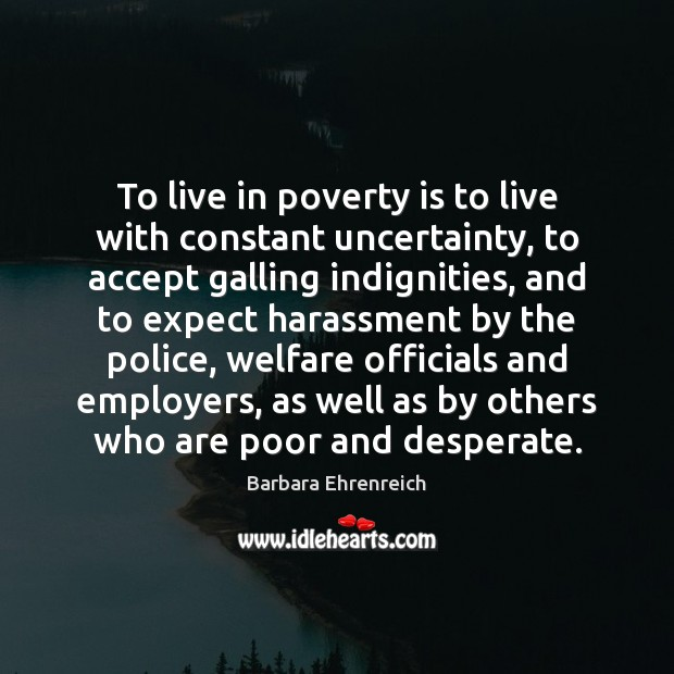 To live in poverty is to live with constant uncertainty, to accept Image