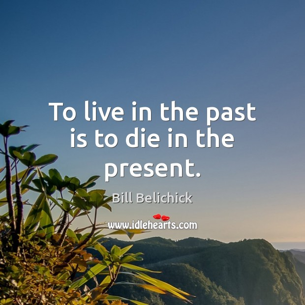 Image, To live in the past is to die in the present.