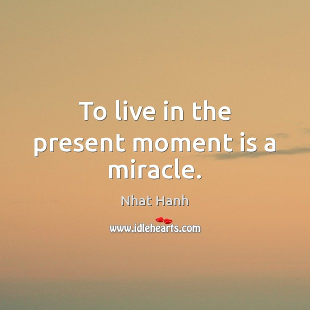 Image, To live in the present moment is a miracle.