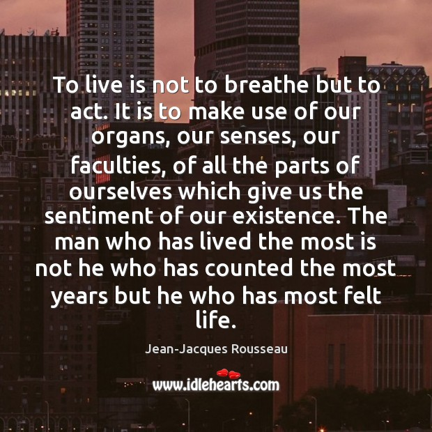 To live is not to breathe but to act. It is to Jean-Jacques Rousseau Picture Quote