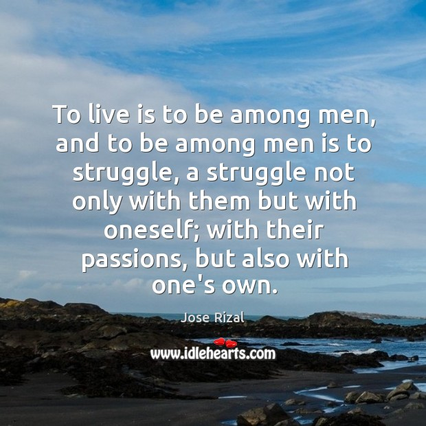 To live is to be among men, and to be among men Jose Rizal Picture Quote
