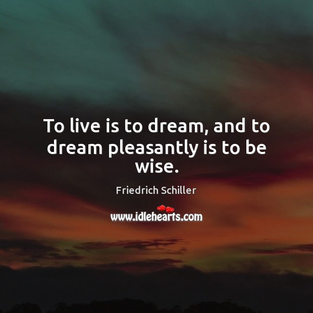 To live is to dream, and to dream pleasantly is to be wise. Image