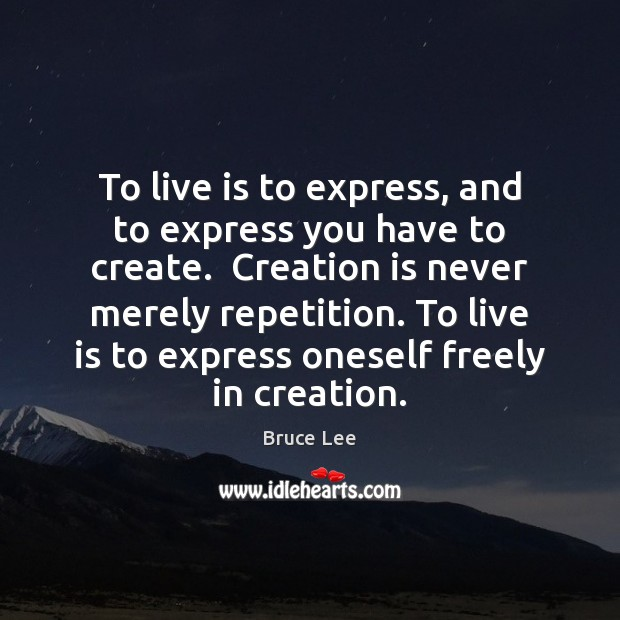 Image, To live is to express, and to express you have to create.
