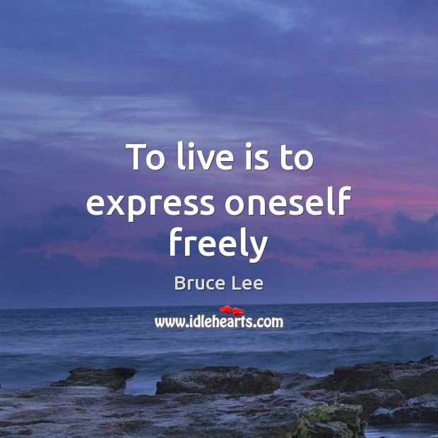 To live is to express oneself freely Bruce Lee Picture Quote