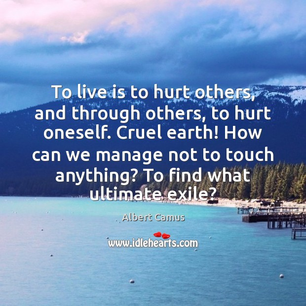 Image, To live is to hurt others, and through others, to hurt oneself.