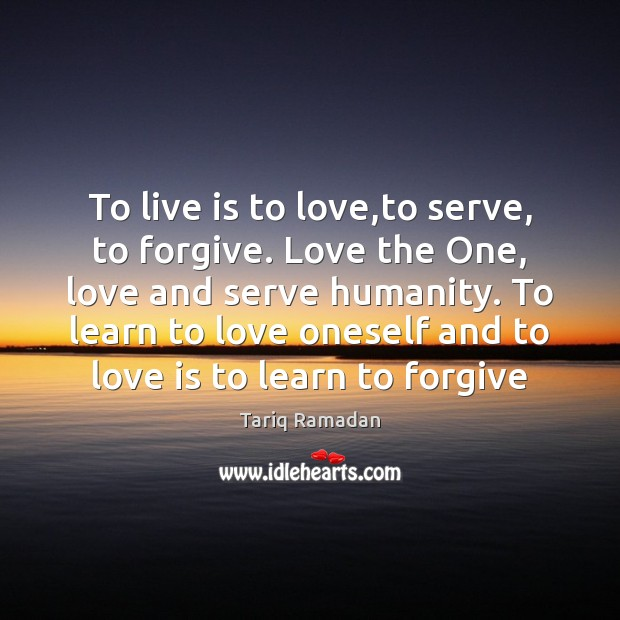 To live is to love,to serve, to forgive. Love the One, Image