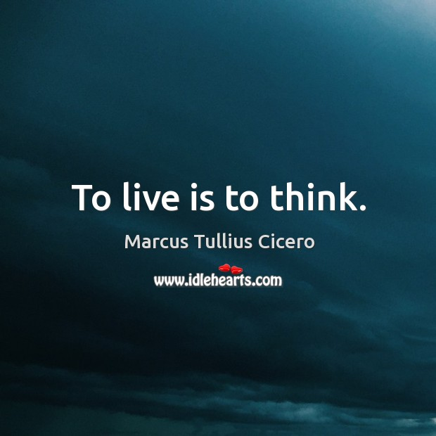Image, To live is to think.