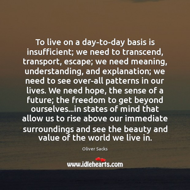 Image, To live on a day-to-day basis is insufficient; we need to transcend,