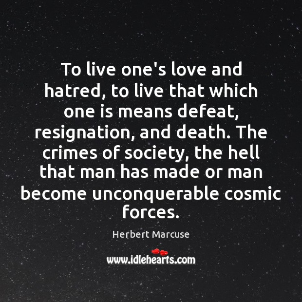 To live one's love and hatred, to live that which one is Herbert Marcuse Picture Quote