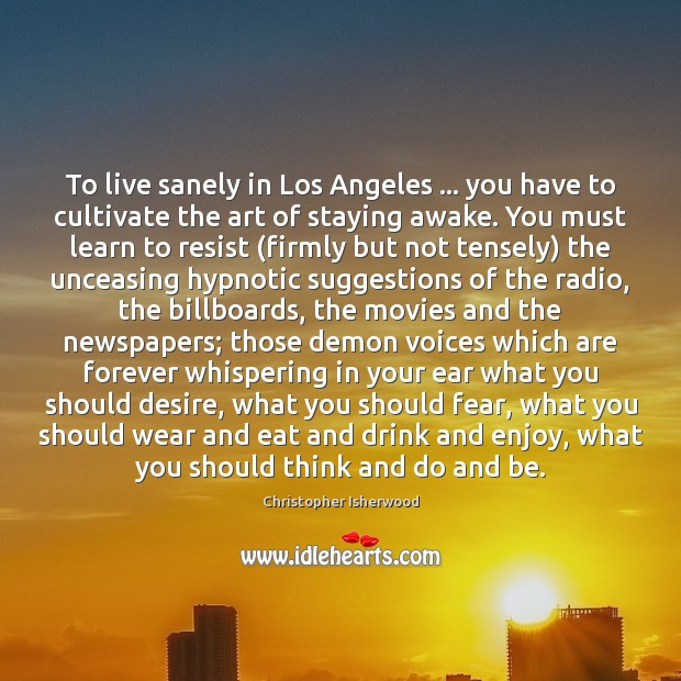 Image, To live sanely in Los Angeles … you have to cultivate the art