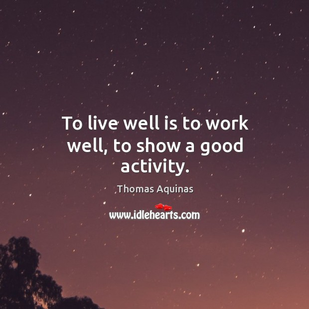 Image, To live well is to work well, to show a good activity.