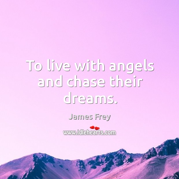 To live with angels and chase their dreams. Image