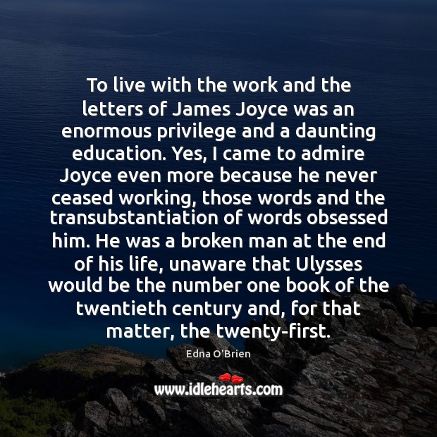 To live with the work and the letters of James Joyce was Edna O'Brien Picture Quote