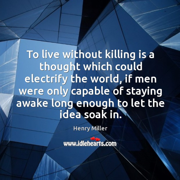To live without killing is a thought which could electrify the world Image