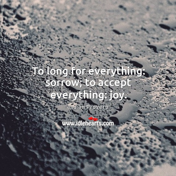 Image, To long for everything: sorrow; to accept everything: joy.