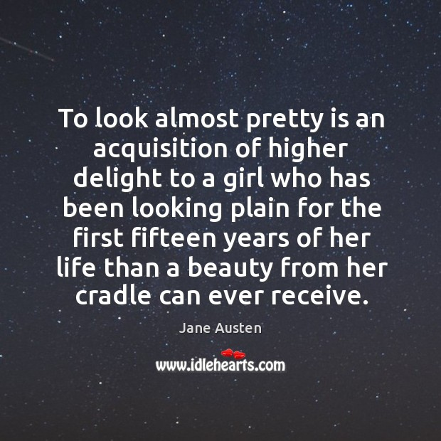 Image, To look almost pretty is an acquisition of higher delight to a girl