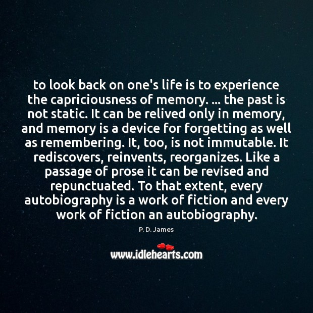 To look back on one's life is to experience the capriciousness of Past Quotes Image